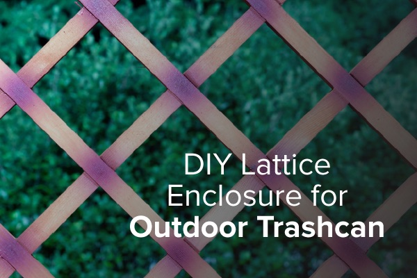 A beautiful lattice enclosure with the words, DIY lattice enclosure for your outdoor trashcan.